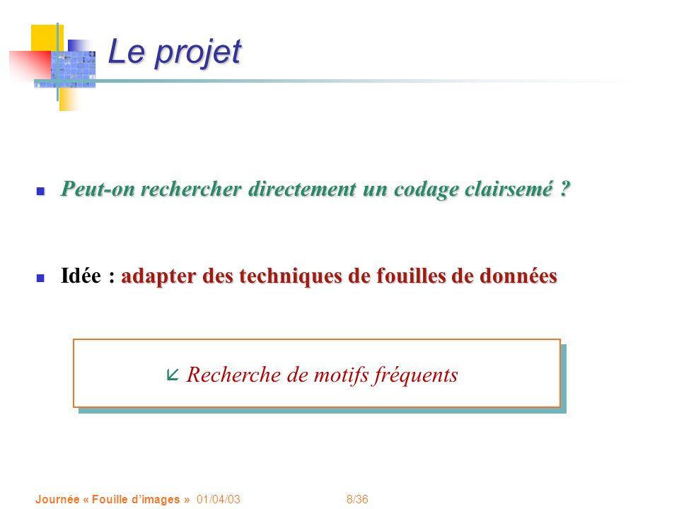 8/36 Journée « Fouille dimages » 01/04/03 Le projet Peut-on rechercher directement un codage clairsemé ? Peut-on rechercher directement un codage clai