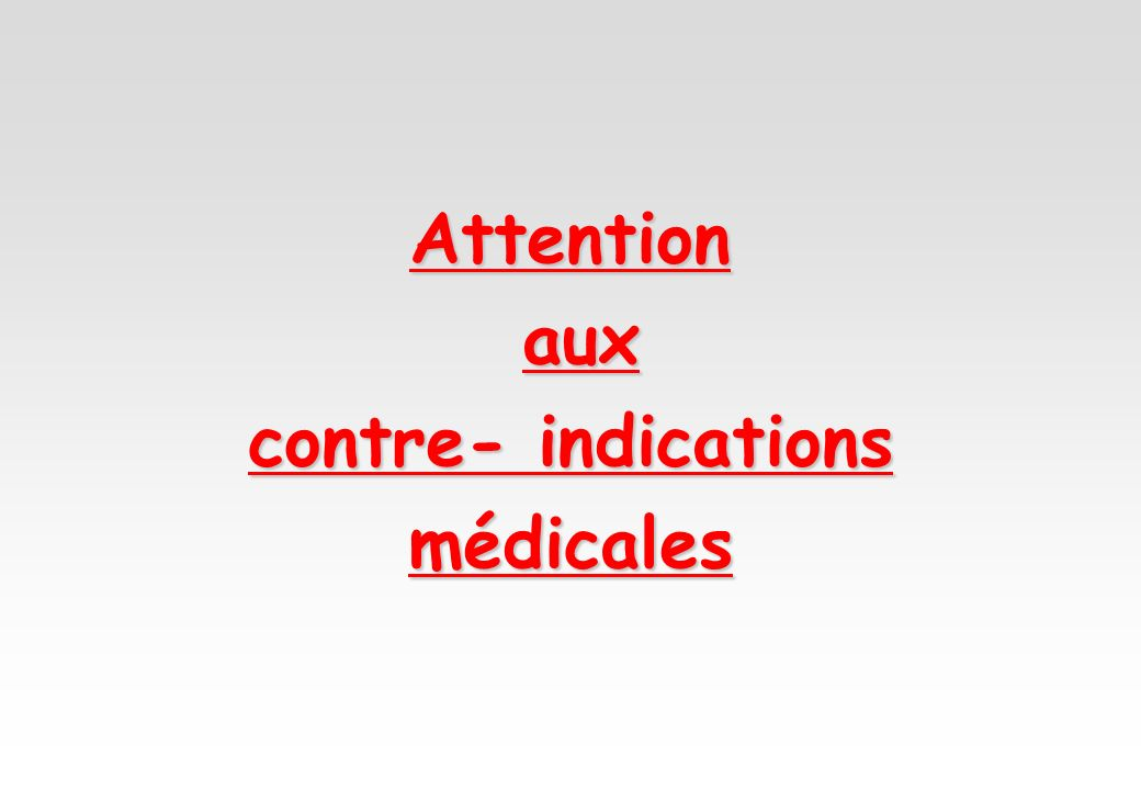 Attention aux contre- indications médicales