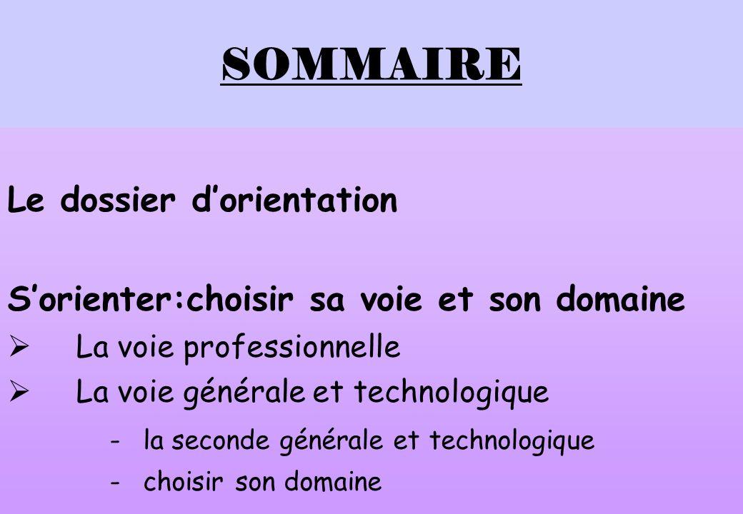 SOMMAIRE Le dossier dorientation Sorienter:choisir sa voie et son domaine La voie professionnelle La voie générale et technologique -la seconde générale et technologique -choisir son domaine