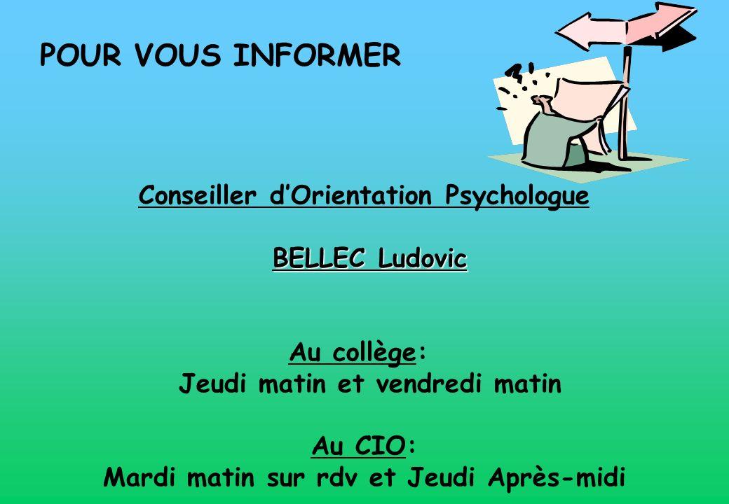 POUR VOUS INFORMER Conseiller dOrientation Psychologue BELLEC Ludovic Au collège: Jeudi matin et vendredi matin Au CIO: Mardi matin sur rdv et Jeudi Après-midi