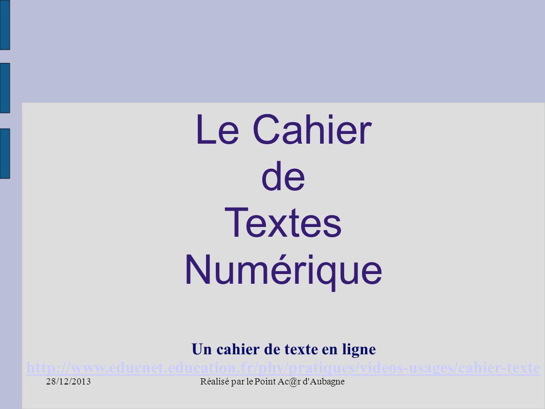 28/12/2013Réalisé par le Point Ac@r d'Aubagne Le Cahier de Textes Numérique Un cahier de texte en ligne http://www.educnet.education.fr/phy/pratiques/