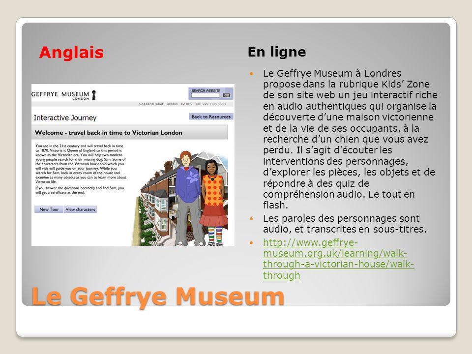 Le Geffrye Museum Anglais En ligne Le Geffrye Museum à Londres propose dans la rubrique Kids Zone de son site web un jeu interactif riche en audio aut