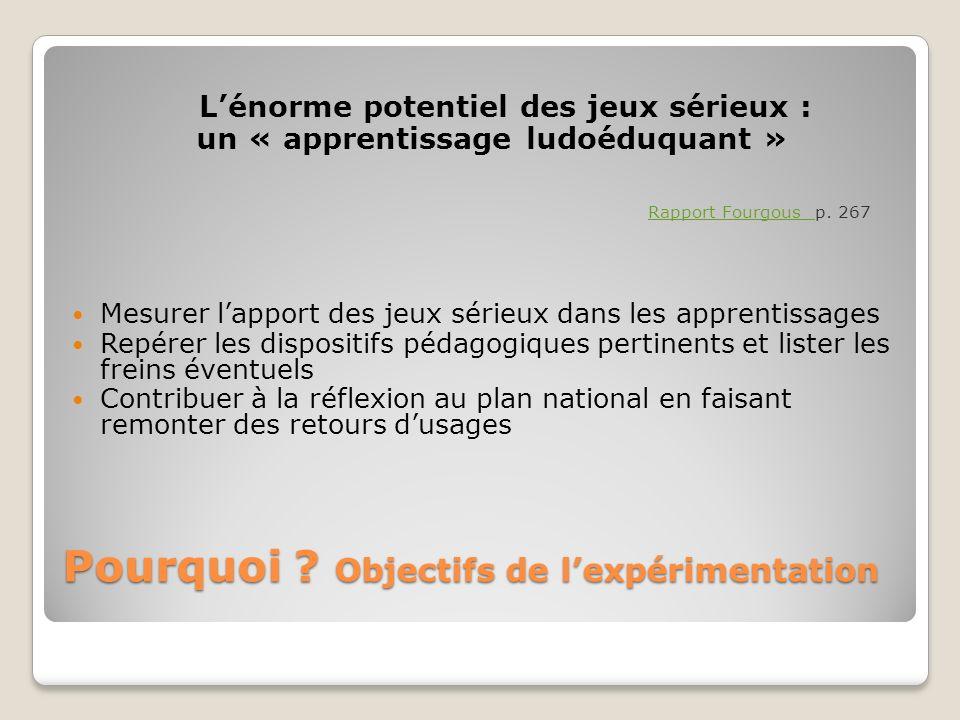 Pourquoi ? Objectifs de lexpérimentation Lénorme potentiel des jeux sérieux : un « apprentissage ludoéduquant » Rapport Fourgous Rapport Fourgous p. 2