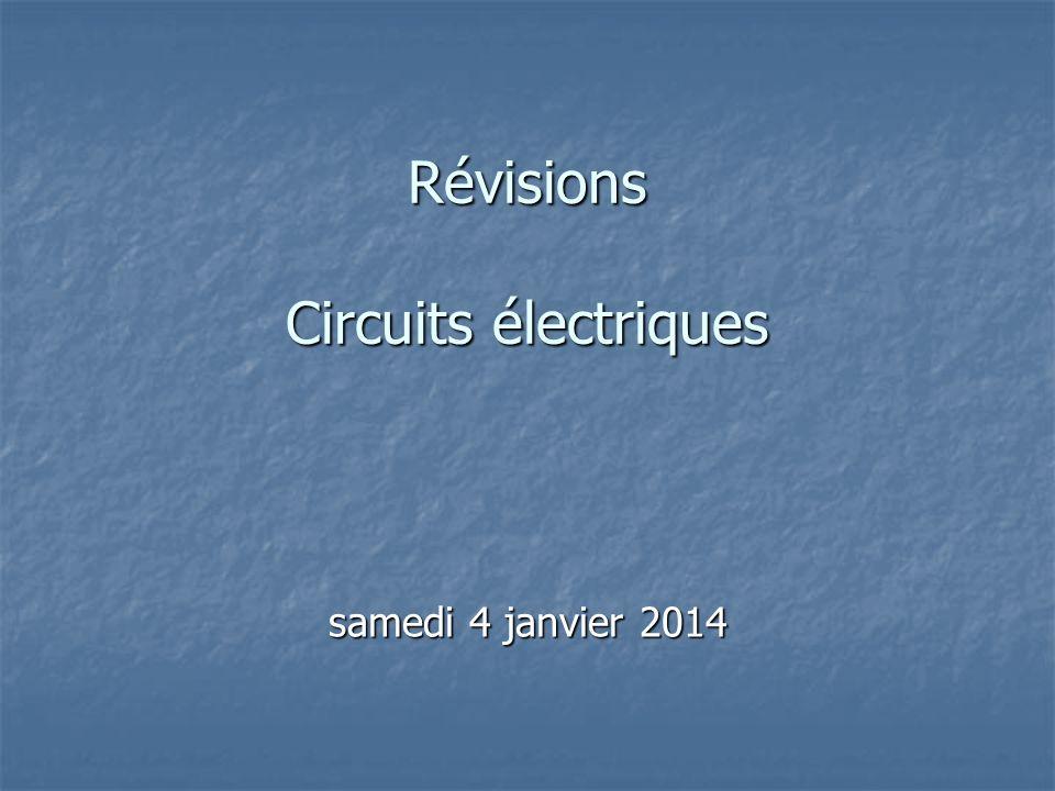 Révisions Circuits électriques samedi 4 janvier 2014samedi 4 janvier 2014samedi 4 janvier 2014samedi 4 janvier 2014