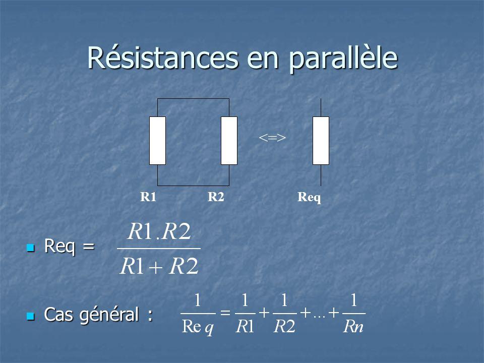 Résistances en parallèle Req = Req = R2R1Req Cas général : Cas général :