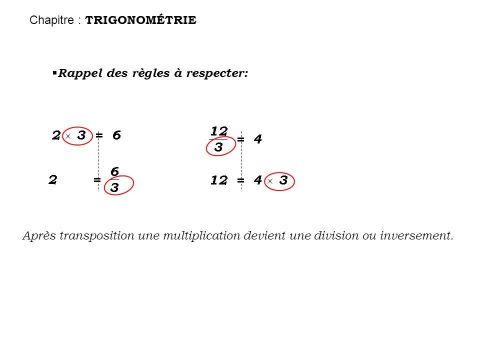 Rappel des règles à respecter: Après transposition une multiplication devient une division ou inversement. Chapitre : TRIGONOMÉTRIE