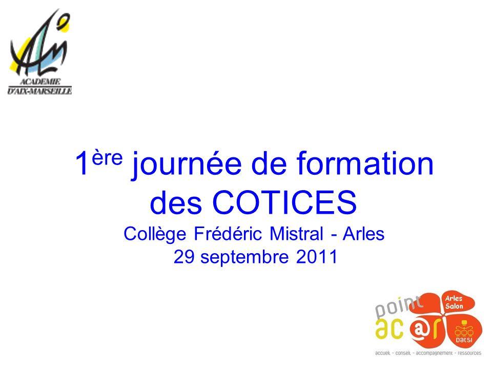 1 ère journée de formation des COTICES Collège Frédéric Mistral - Arles 29 septembre 2011