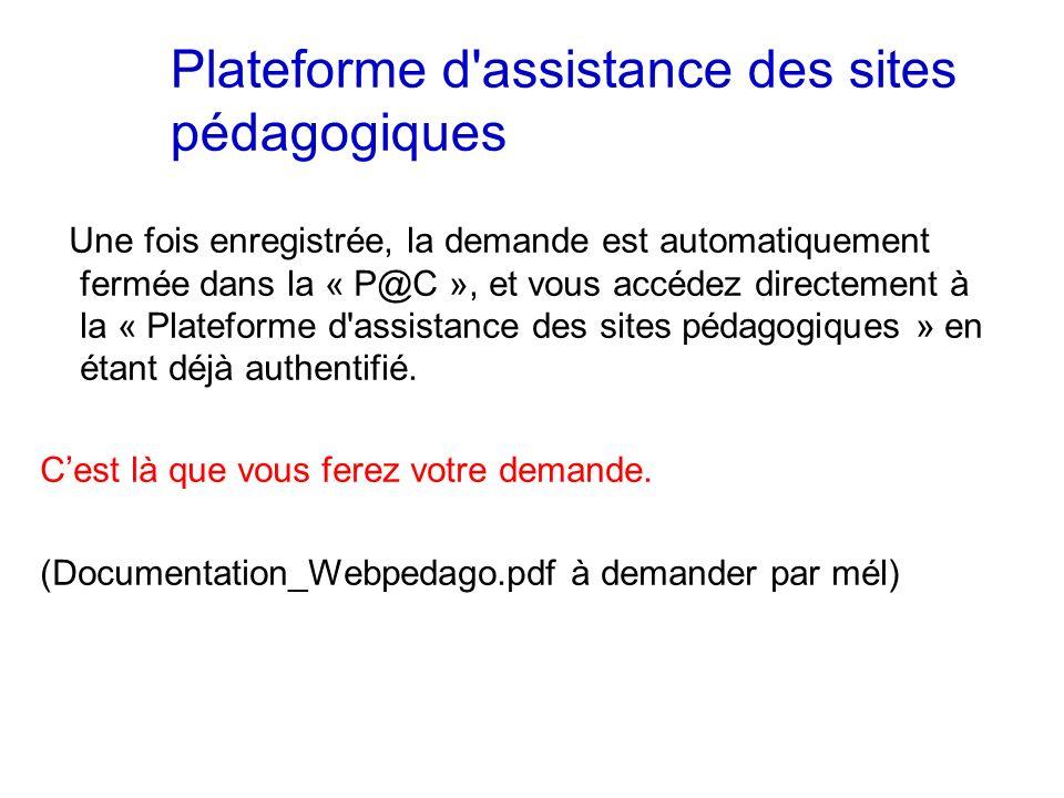 Une fois enregistrée, la demande est automatiquement fermée dans la « P@C », et vous accédez directement à la « Plateforme d'assistance des sites péda