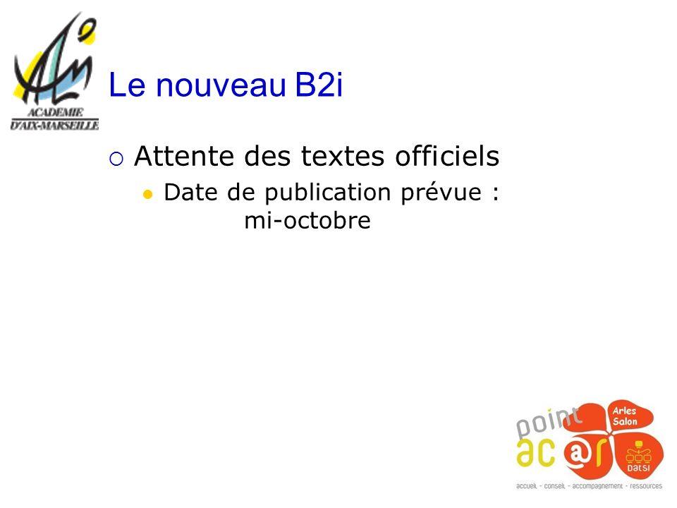 Attente des textes officiels Date de publication prévue : mi-octobre Le nouveau B2i
