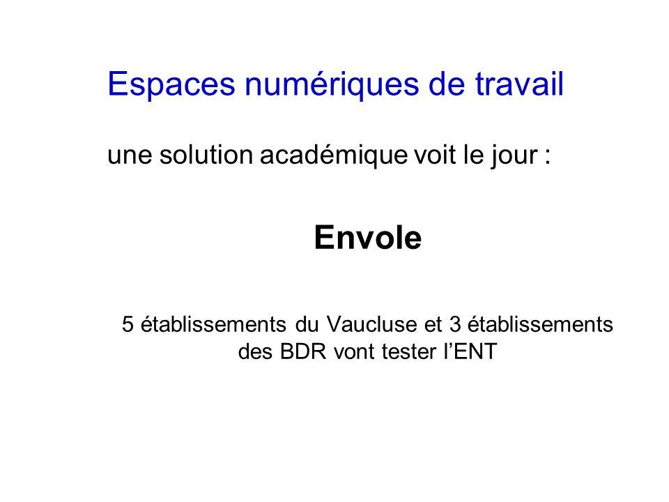 une solution académique voit le jour : Envole 5 établissements du Vaucluse et 3 établissements des BDR vont tester lENT Espaces numériques de travail