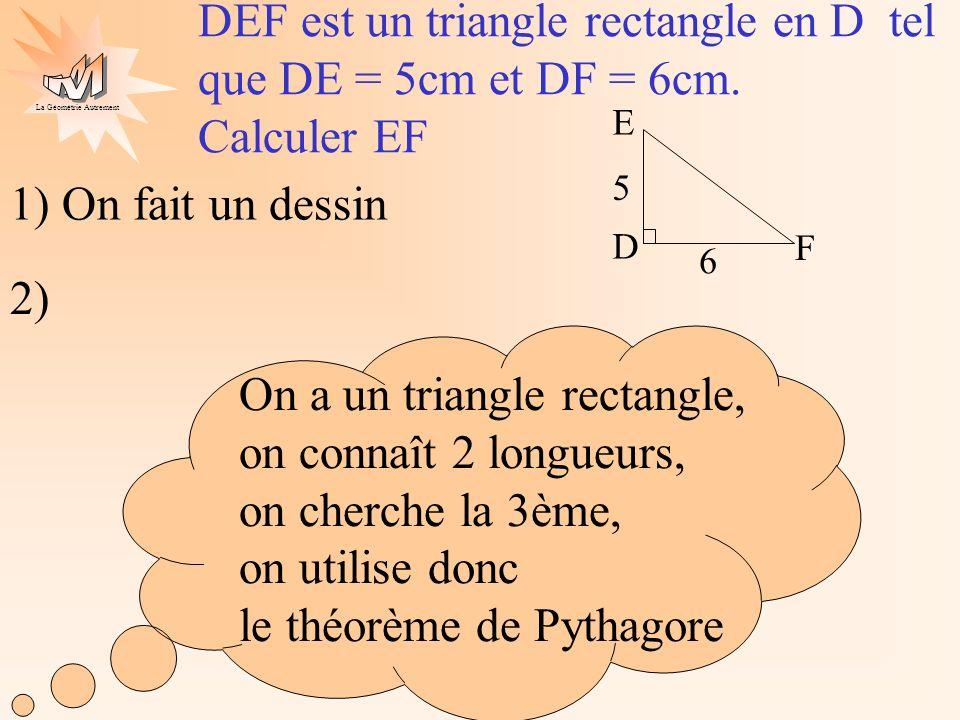 La Géométrie Autrement DEF est un triangle rectangle en D tel que DE = 5cm et DF = 6cm.