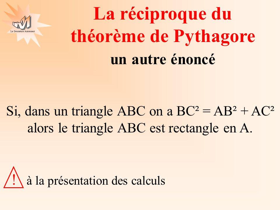 La Géométrie Autrement Le triangle ABC tel que AB=75m, BC=45m et AC=60m est-il un triangle rectangle .