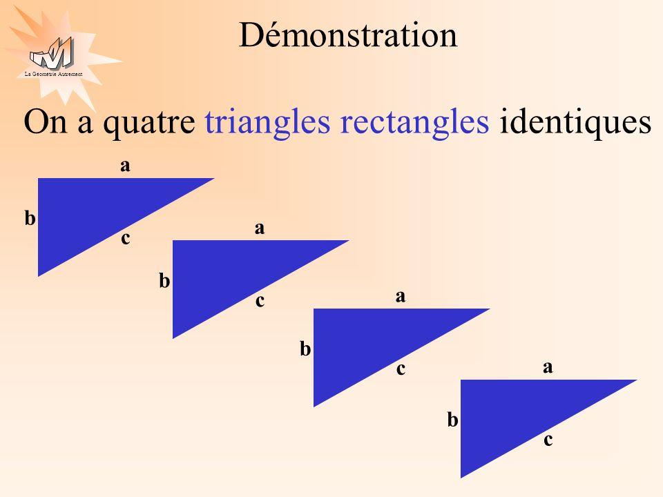 La Géométrie Autrement On dispose les quatre triangles rectangles dans un carré a b c a b c a b c a b c