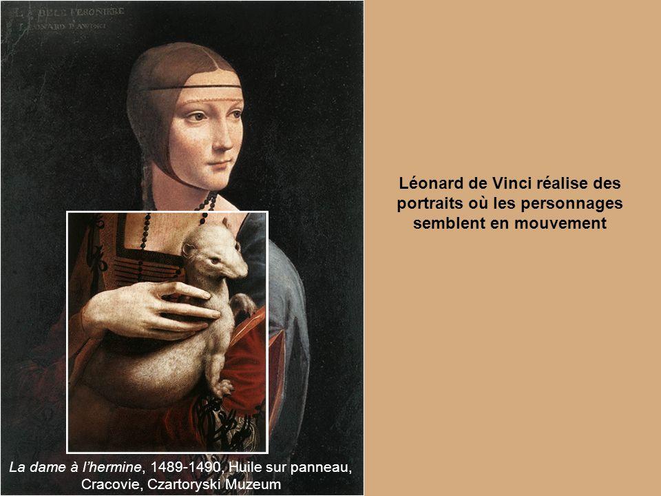 La dame à lhermine, 1489-1490, Huile sur panneau, Cracovie, Czartoryski Muzeum Léonard de Vinci réalise des portraits où les personnages semblent en m
