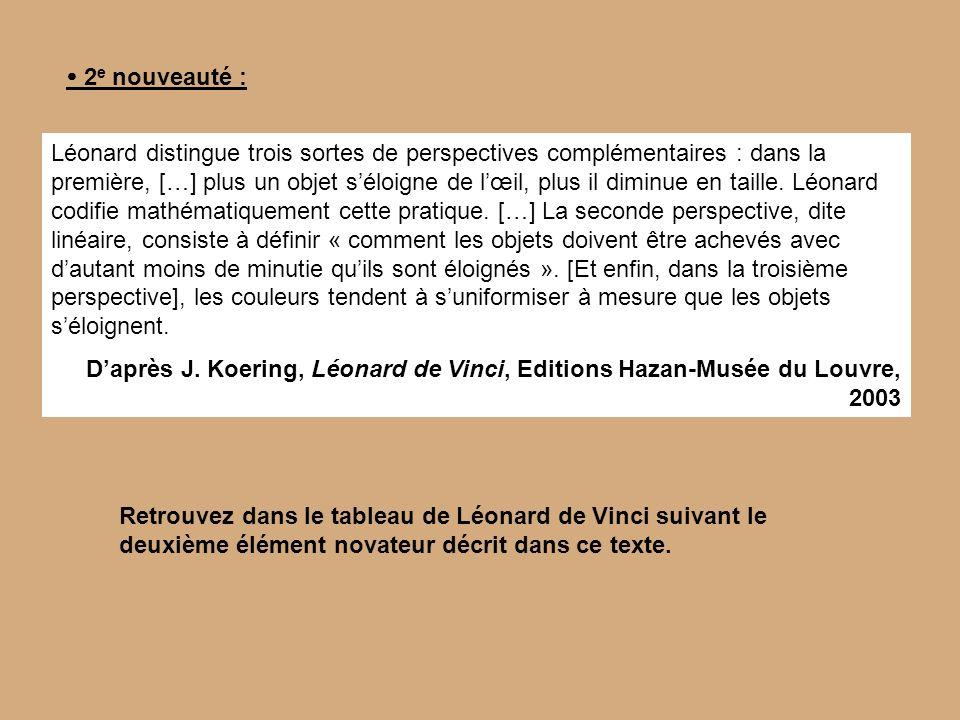 Léonard distingue trois sortes de perspectives complémentaires : dans la première, […] plus un objet séloigne de lœil, plus il diminue en taille. Léon
