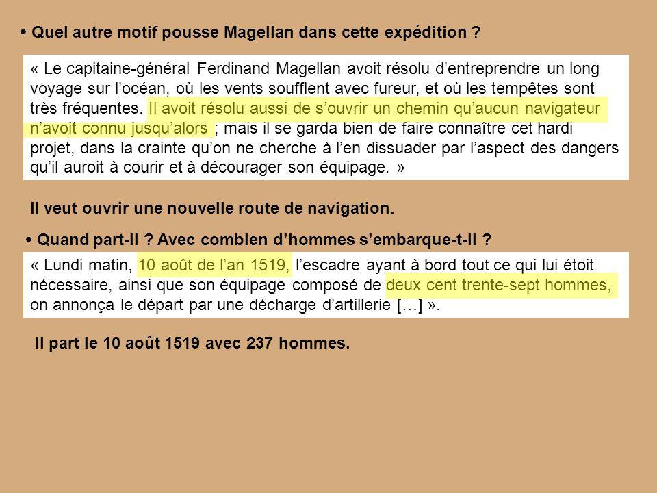 Quel autre motif pousse Magellan dans cette expédition ? « Le capitaine-général Ferdinand Magellan avoit résolu dentreprendre un long voyage sur locéa