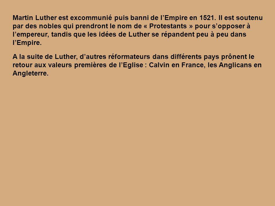 Martin Luther est excommunié puis banni de lEmpire en 1521. Il est soutenu par des nobles qui prendront le nom de « Protestants » pour sopposer à lemp