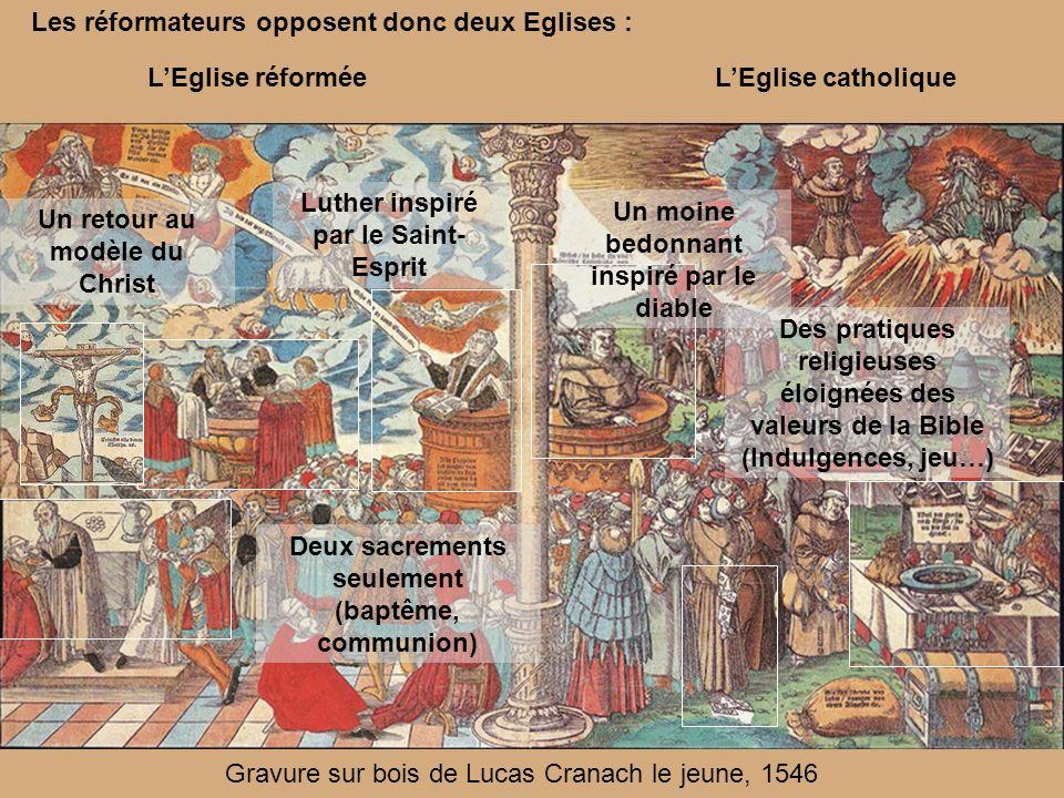 Les réformateurs opposent donc deux Eglises : Gravure sur bois de Lucas Cranach le jeune, 1546 LEglise catholiqueLEglise réformée Un moine bedonnant i