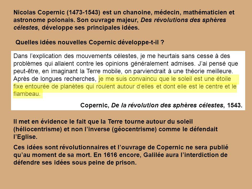 Quelles idées nouvelles Copernic développe-t-il ? Nicolas Copernic (1473-1543) est un chanoine, médecin, mathématicien et astronome polonais. Son ouvr