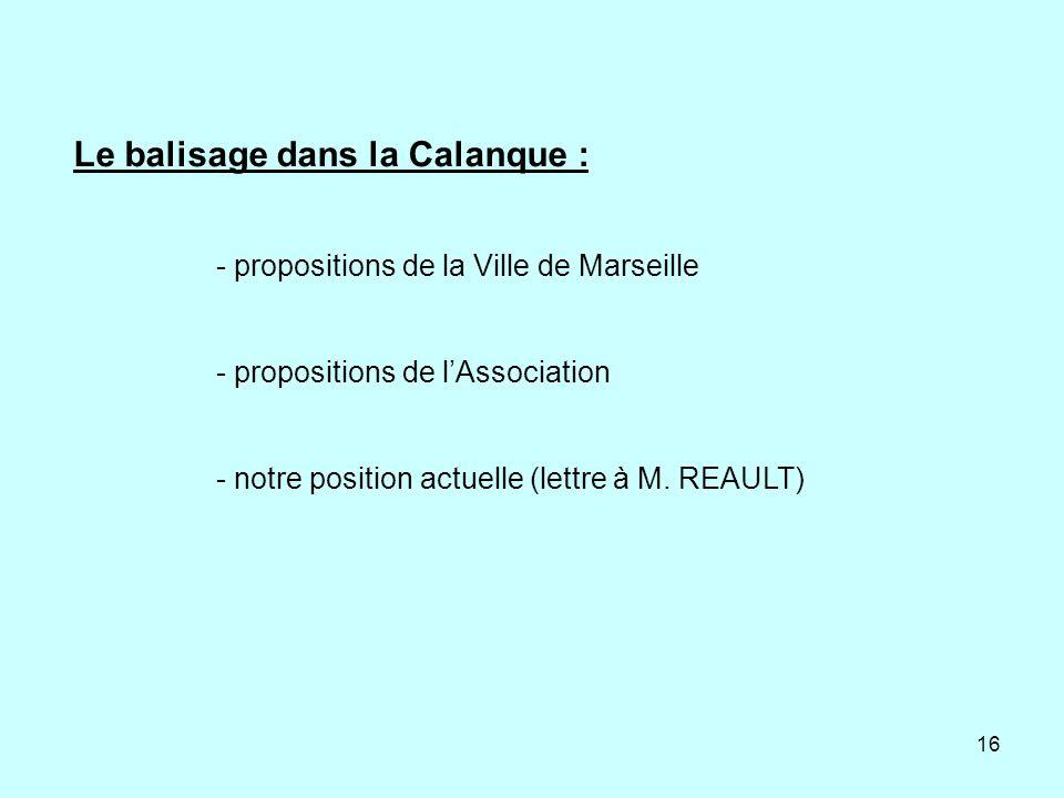16 - propositions de la Ville de Marseille - propositions de lAssociation - notre position actuelle (lettre à M. REAULT) Le balisage dans la Calanque