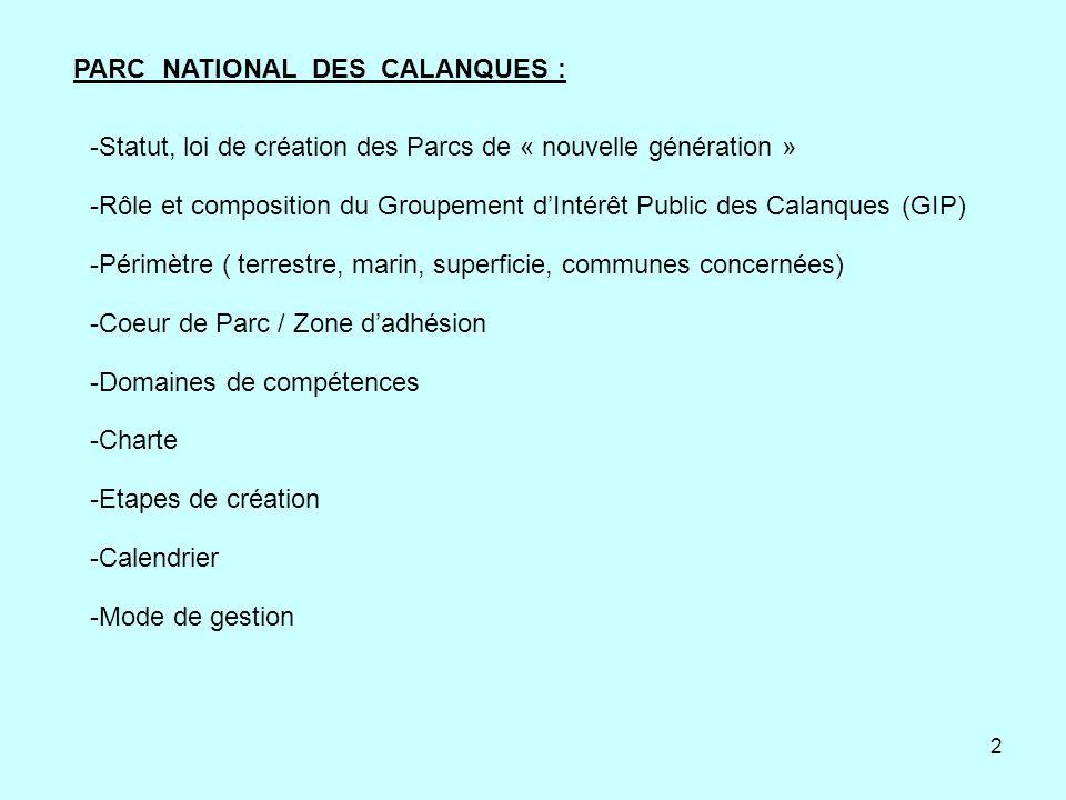 2 -Statut, loi de création des Parcs de « nouvelle génération » -Rôle et composition du Groupement dIntérêt Public des Calanques (GIP) -Périmètre ( te
