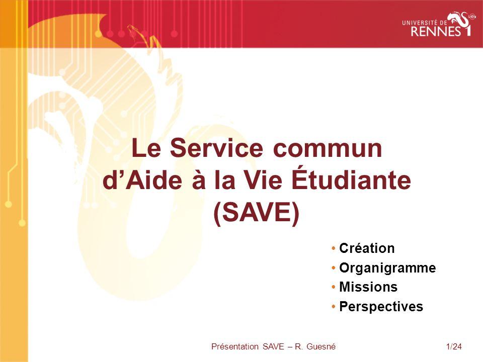 1/24 Le Service commun dAide à la Vie Étudiante (SAVE) Création Organigramme Missions Perspectives Présentation SAVE – R. Guesné
