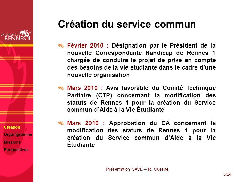 4/24 Création du service commun (suite) Avril 2010 : Transformation du 1/2 ETP mis à disposition par le Secrétariat Général en un temps complet Mai 2010 : Approbation par le CA des statuts du SAVE Présentation SAVE – R.