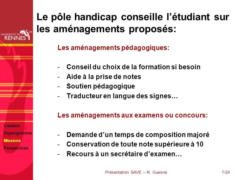 23/06/10 7/24 Le pôle handicap conseille létudiant sur les aménagements proposés: Les aménagements pédagogiques: -Conseil du choix de la formation si