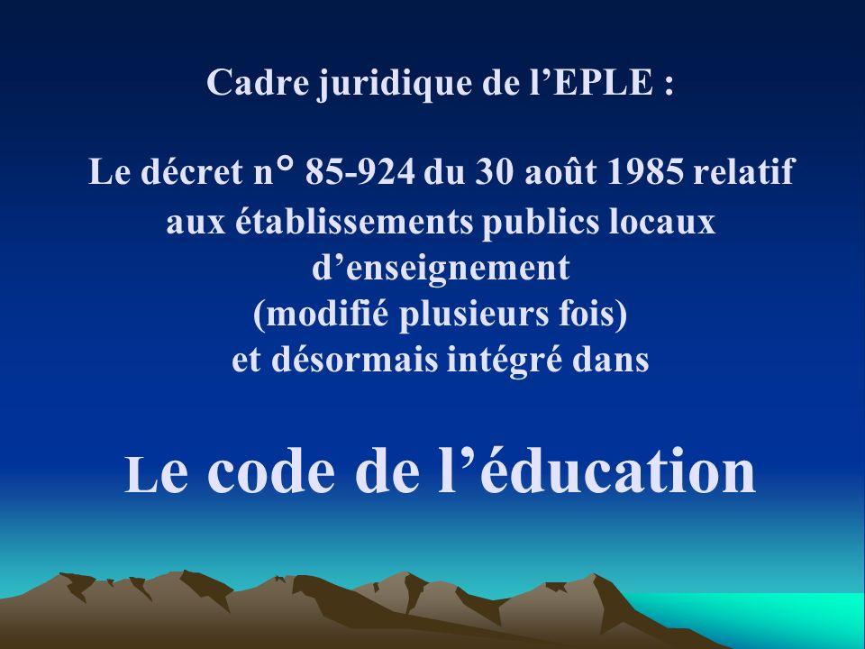 Cadre juridique de lEPLE : Le décret n° 85-924 du 30 août 1985 relatif aux établissements publics locaux denseignement (modifié plusieurs fois) et dés