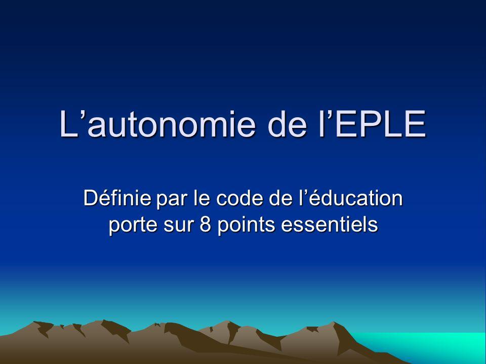 Lautonomie de lEPLE Définie par le code de léducation porte sur 8 points essentiels