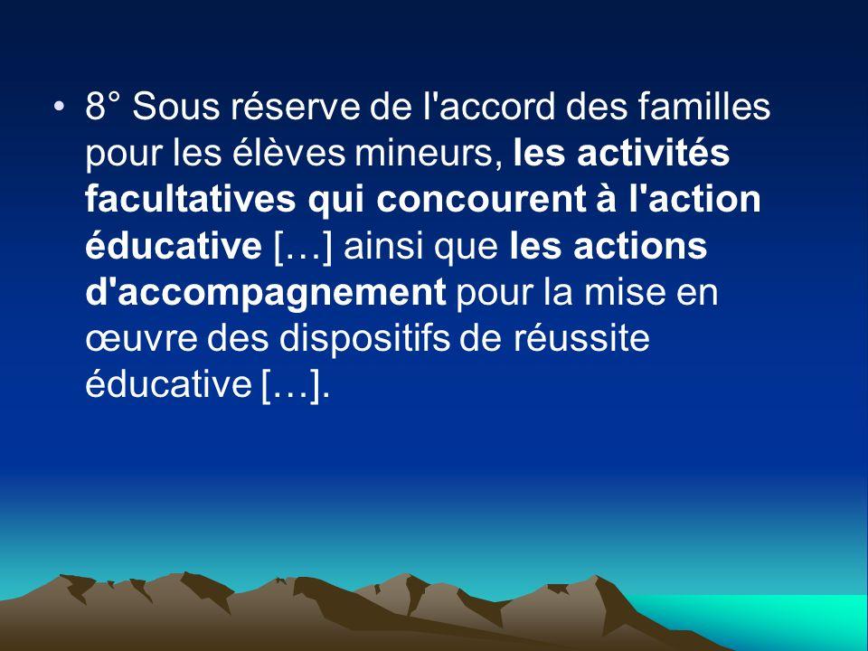 8° Sous réserve de l'accord des familles pour les élèves mineurs, les activités facultatives qui concourent à l'action éducative […] ainsi que les act