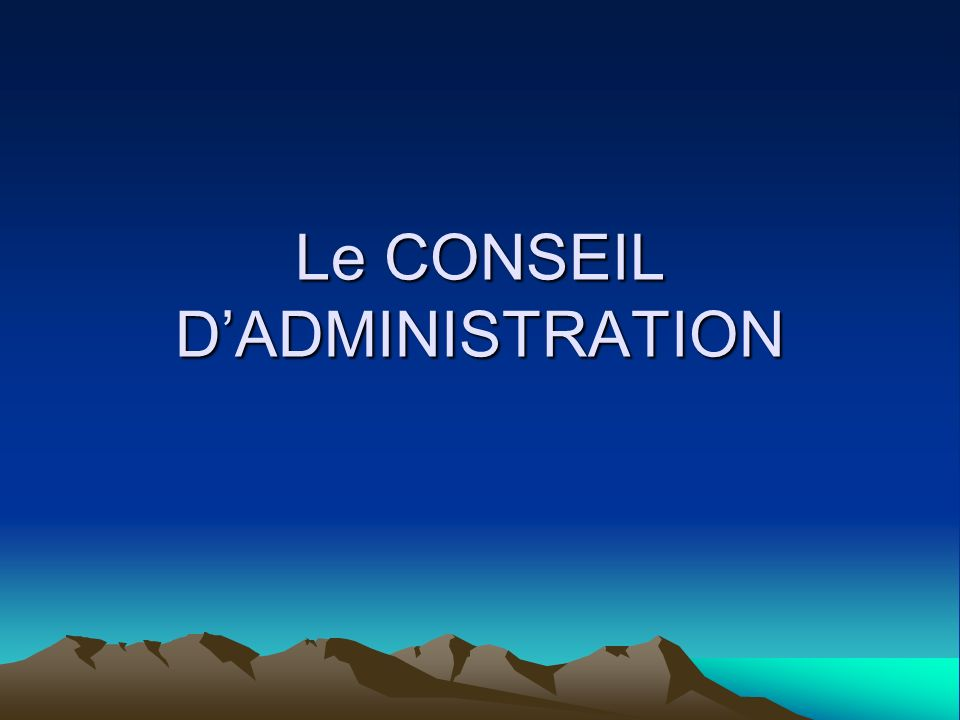 Le CONSEIL DADMINISTRATION