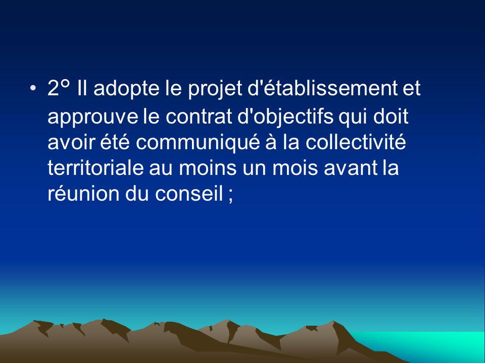 2° Il adopte le projet d'établissement et approuve le contrat d'objectifs qui doit avoir été communiqué à la collectivité territoriale au moins un moi
