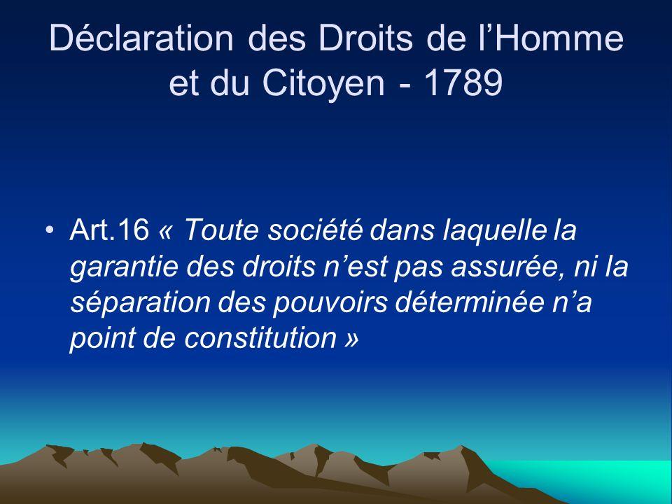 Déclaration des Droits de lHomme et du Citoyen - 1789 Art.16 « Toute société dans laquelle la garantie des droits nest pas assurée, ni la séparation d