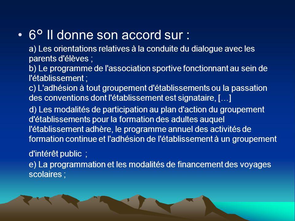 6° Il donne son accord sur : a) Les orientations relatives à la conduite du dialogue avec les parents d'élèves ; b) Le programme de l'association spor