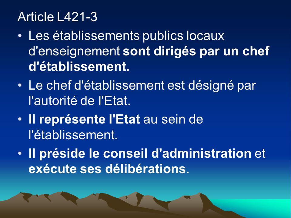 Article L421-3 Les établissements publics locaux d'enseignement sont dirigés par un chef d'établissement. Le chef d'établissement est désigné par l'au