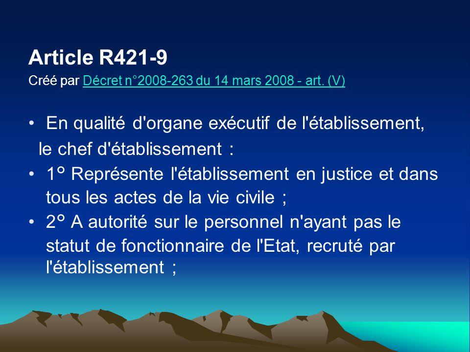 Article R421-9 Créé par Décret n°2008-263 du 14 mars 2008 - art. (V)Décret n°2008-263 du 14 mars 2008 - art. (V) En qualité d'organe exécutif de l'éta