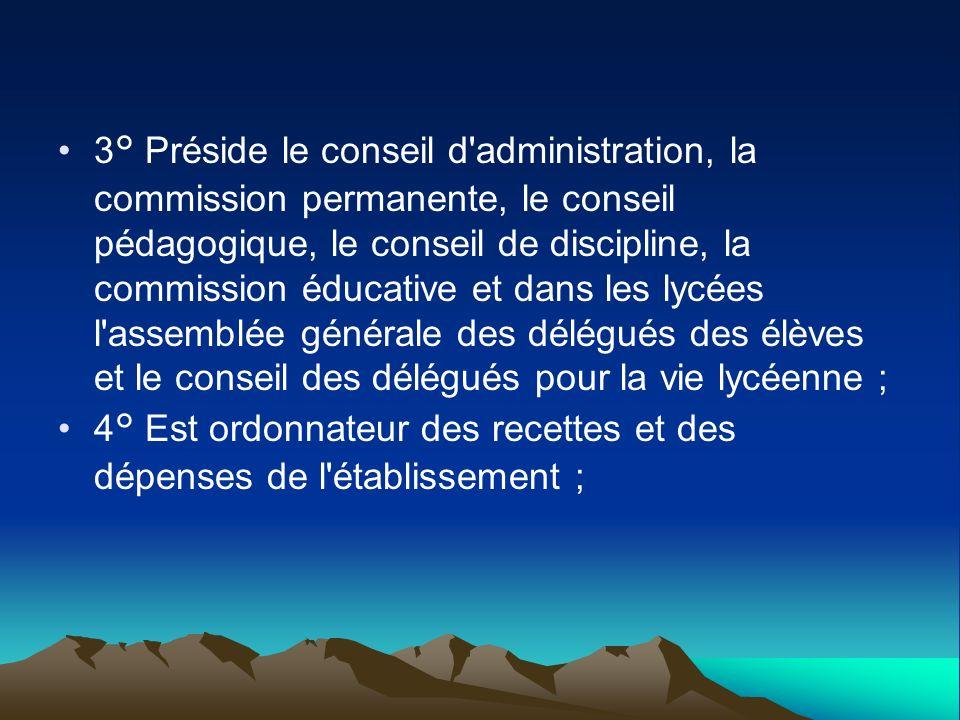 3° Préside le conseil d'administration, la commission permanente, le conseil pédagogique, le conseil de discipline, la commission éducative et dans le