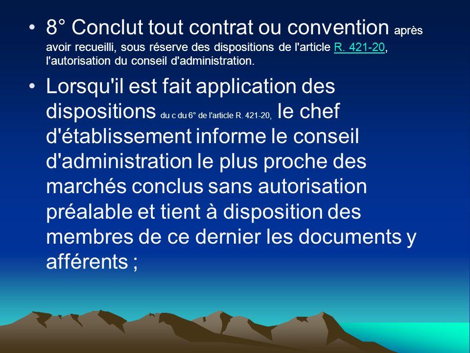 8° Conclut tout contrat ou convention après avoir recueilli, sous réserve des dispositions de l'article R. 421-20, l'autorisation du conseil d'adminis