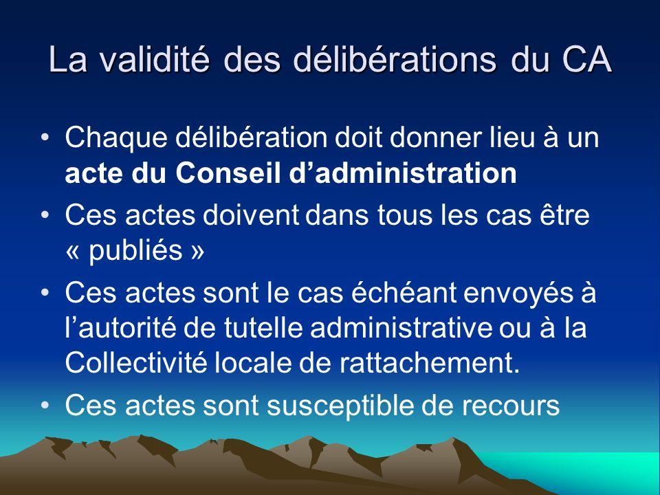 La validité des délibérations du CA Chaque délibération doit donner lieu à un acte du Conseil dadministration Ces actes doivent dans tous les cas être