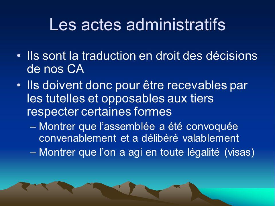 Les actes administratifs Ils sont la traduction en droit des décisions de nos CA Ils doivent donc pour être recevables par les tutelles et opposables