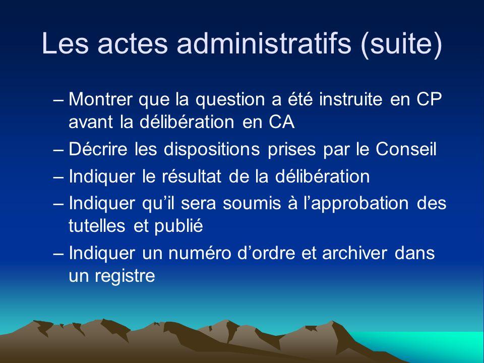 Les actes administratifs (suite) –Montrer que la question a été instruite en CP avant la délibération en CA –Décrire les dispositions prises par le Co