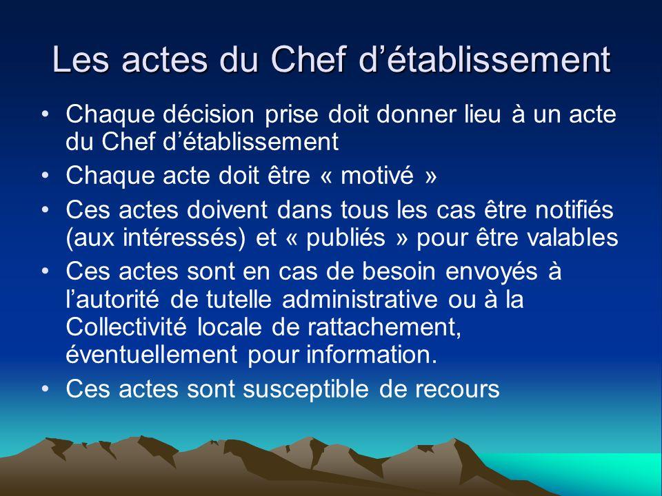 Les actes du Chef détablissement Chaque décision prise doit donner lieu à un acte du Chef détablissement Chaque acte doit être « motivé » Ces actes do