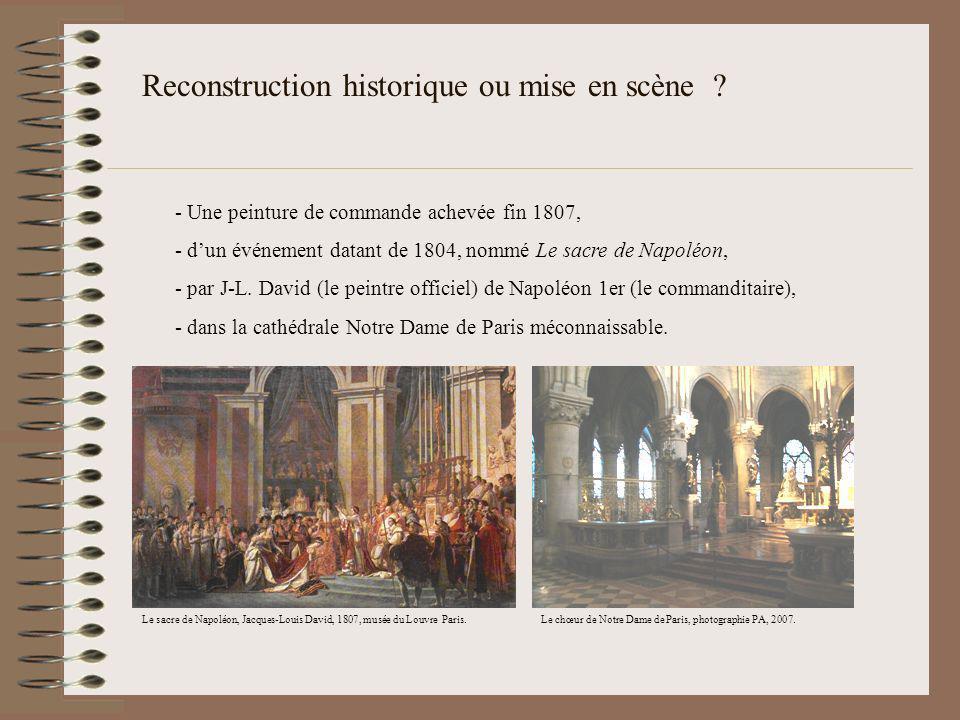 Reconstruction historique ou mise en scène ? - Une peinture de commande achevée fin 1807, - dun événement datant de 1804, nommé Le sacre de Napoléon,