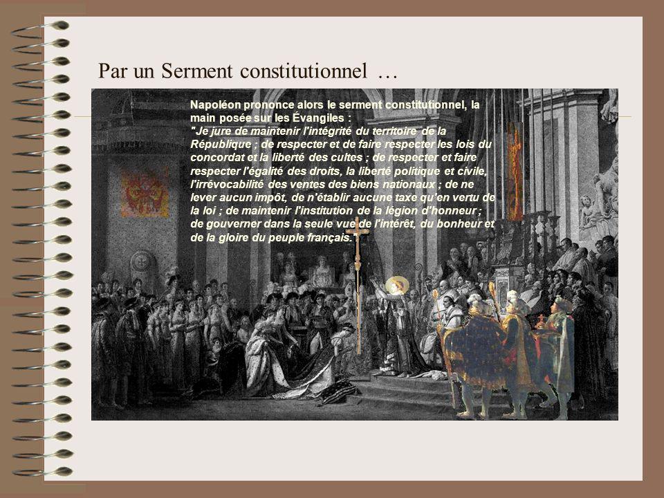 Par un Serment constitutionnel … Napoléon prononce alors le serment constitutionnel, la main posée sur les Évangiles :