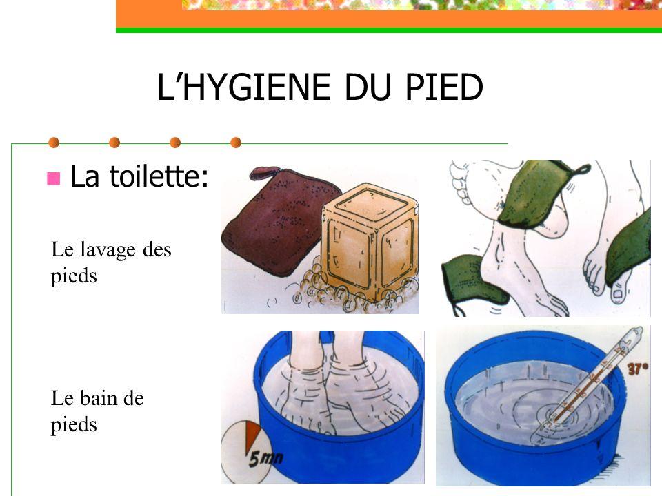LHYGIENE DU PIED La toilette: Le lavage des pieds Le bain de pieds