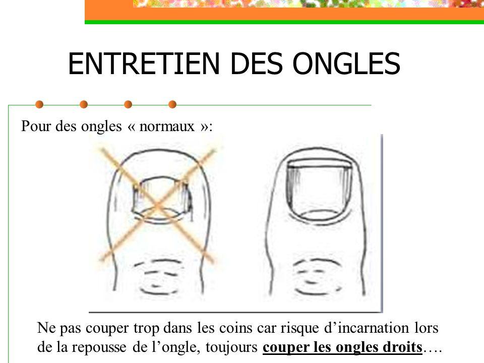 ENTRETIEN DES ONGLES Ne pas couper trop dans les coins car risque dincarnation lors de la repousse de longle, toujours couper les ongles droits…. Pour