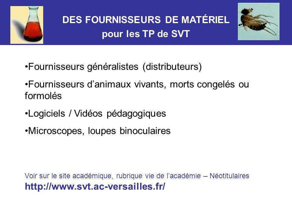 DES FOURNISSEURS DE MATÉRIEL pour les TP de SVT Fournisseurs généralistes (distributeurs) Fournisseurs danimaux vivants, morts congelés ou formolés Lo