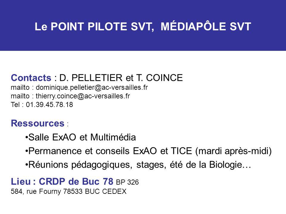 Le POINT PILOTE SVT, MÉDIAPÔLE SVT Contacts : D. PELLETIER et T. COINCE mailto : dominique.pelletier@ac-versailles.fr mailto : thierry.coince@ac-versa