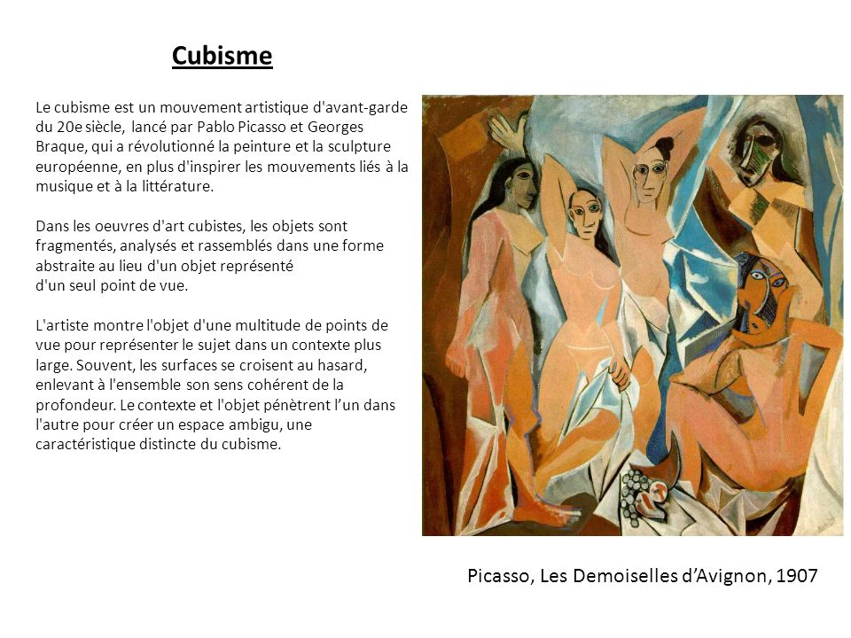 Cubisme Le cubisme est un mouvement artistique d'avant-garde du 20e siècle, lancé par Pablo Picasso et Georges Braque, qui a révolutionné la peinture